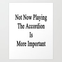 Not Now Playing The Accordion Is More Important  Art Print