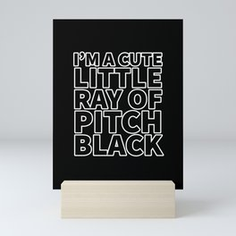 I'm a Cute Little Ray of Pitch Black Mini Art Print
