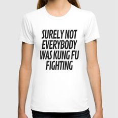 Surely Not Everybody Was Kung Fu Fighting White Womens Fitted Tee MEDIUM