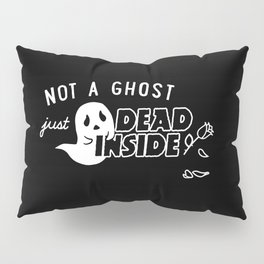 Not a Ghost, Just Dead Inside Pillow Sham