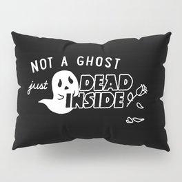 Not a Ghost, Just Dead Inside Pillow Sham