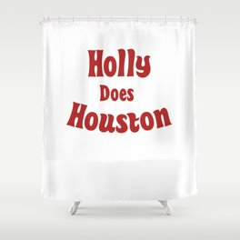 Holly Does Houston Shower Curtain