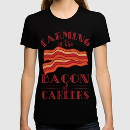 """""""Farming Is The Bacon Of Careers"""" for all the bacon lovers out there! Makes a nice gift for everyone T-shirt"""
