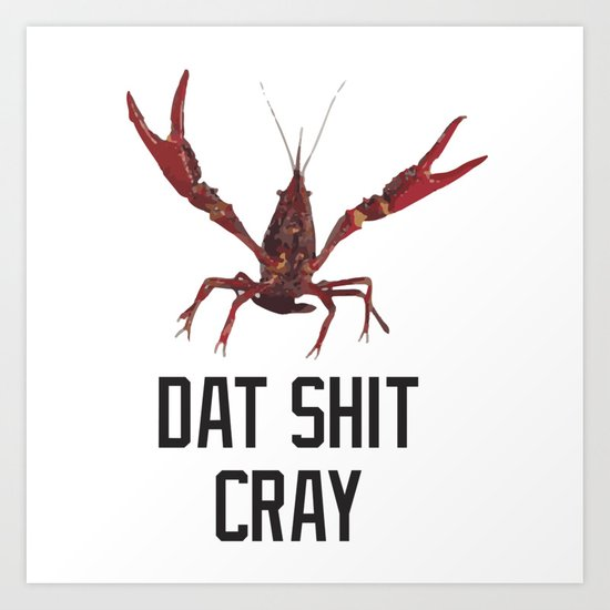 Dat Shit Cray Art Print