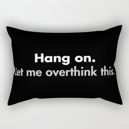 Hang on Let me overthink this Rectangular Pillow