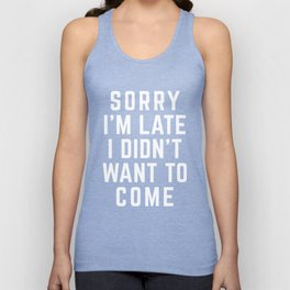 Sorry I'm Late Funny Quote Unisex Tank Top