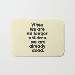 When we are no longer children, we are already dead, Constantin Brancusi quote poster art, inspire Bath Mat