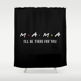 Mama, I'll Be There For You, Quote Shower Curtain