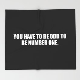 you need to be odd to be number one funny quote Throw Blanket
