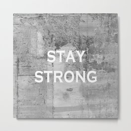 Stay Strong Grey Grunge Motivational Quote Metal Print