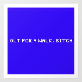 out for a walk, bitch Art Print
