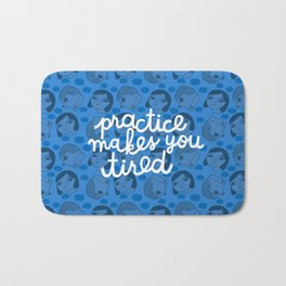 Practice Makes You Tired Bath Mat