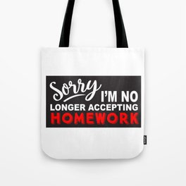 Sorry I'm No Longer Accepting Homework Funny print product Tote Bag