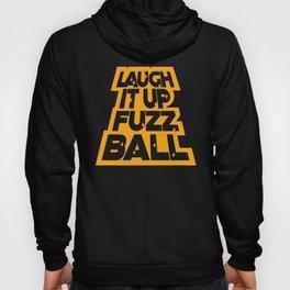Laugh it up fuzz ball Hoody