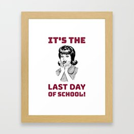 It's the Last Day of School Framed Art Print