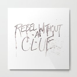 Rebel Without A Clue Metal Print