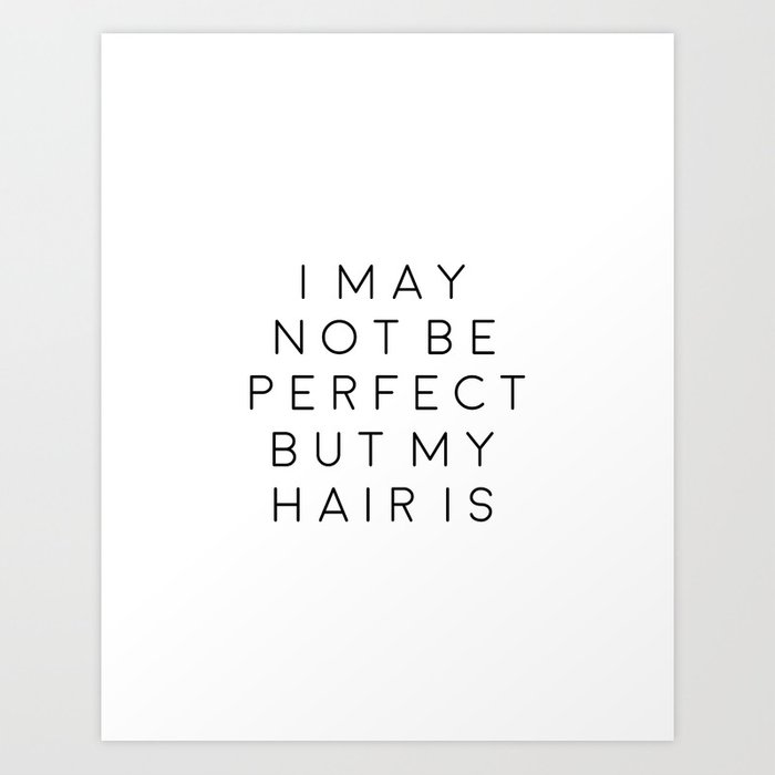 Fashion Wall Art Girls Room Art Printable Quotes I may Not Be Perfect But  My Hair Is Typography Post Art Print by typohouseart