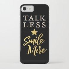 Talk Less, Smile More Slim Case iPhone 7