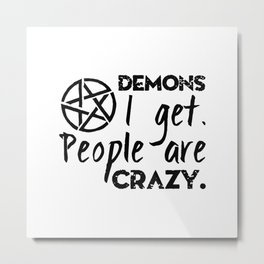 Demons I get Metal Print