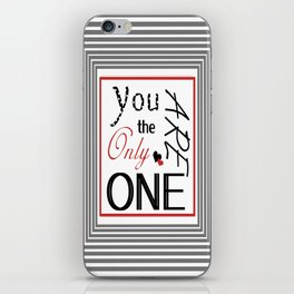 You are the only one iPhone Skin