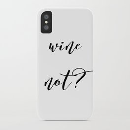 Wine Not? iPhone Case