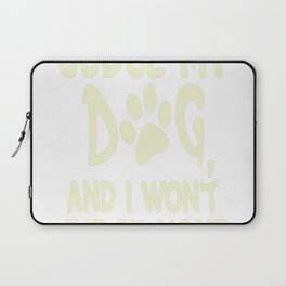 Dont Judge My Dog And I Wont Judge Your Kids Laptop Sleeve