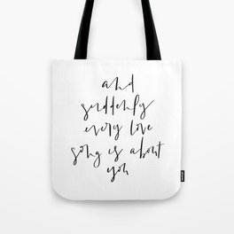 Every love song is about you quote Tote Bag