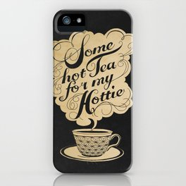 Some Hot Tea For My Hottie iPhone Case