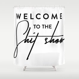 Welcome to the shit-show funny quote Shower Curtain