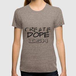 Create Dope Ish T-shirt