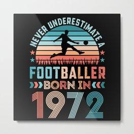Footballer born 1972 Football 50th Birthday Gift Metal Print