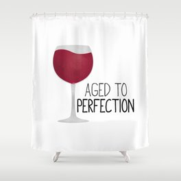 Aged To Perfection - Wine Shower Curtain