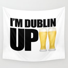 I'm Dublin Up Wall Tapestry