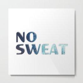no sweat Metal Print