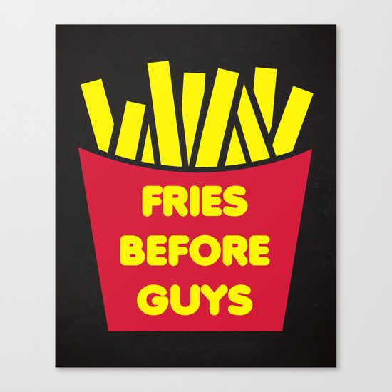 Fries Before Guys Funny Quote Canvas Print