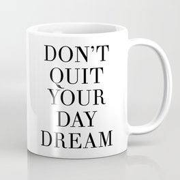 DONT QUIT YOUR DAY DREAM motivational quote Coffee Mug