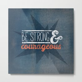 Be Strong & Courageous - Psalm 31:24 Metal Print