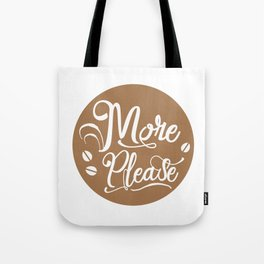 Coffee. More Please! Tote Bag