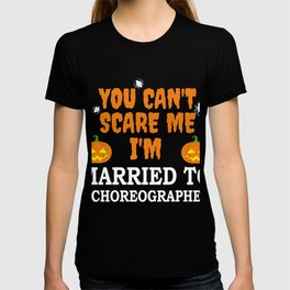 Can't scare me I'm Married to a Choreographer Halloween T-shirt