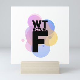 W T Actual F - WTF? - Humor Mini Art Print