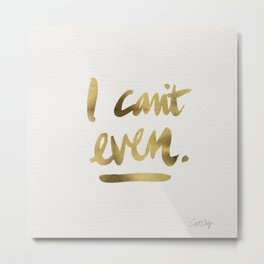 I Can't Even – Gold Ink Metal Print