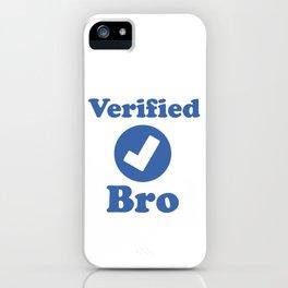 Verified BRO. iPhone Case