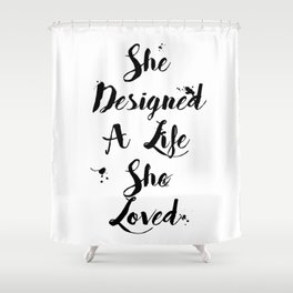 She Designed A Life She Loved Quote Shower Curtain