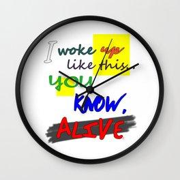 I woke up like this ... you know, ALIVE Wall Clock