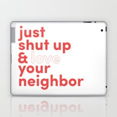 Just Shut Up & Love Your Neighbor Laptop & iPad Skin