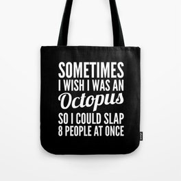 Sometimes I Wish I Was an Octopus So I Could Slap 8 People at Once (Black & White) Tote Bag