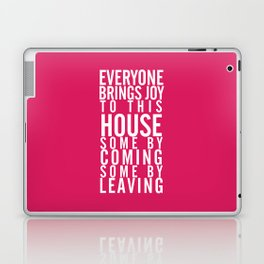 Home wall art typography quote, everyone brings joy to this house, some by coming, some by leaving Laptop & iPad Skin