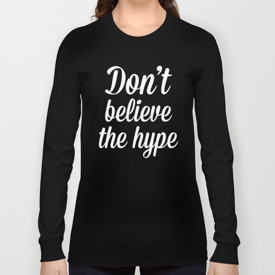 Don't Believe The Hype Quote Long Sleeve T-shirt
