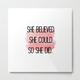 She Believed She Could,So She Did Floral Metal Print