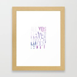 All You Have to be Today is Happy Framed Art Print